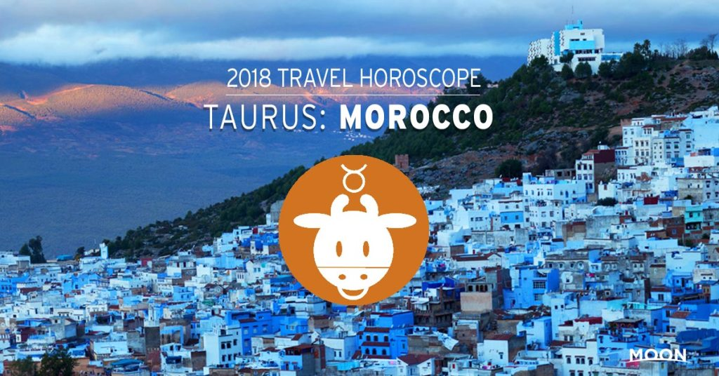 2018 Travel Horoscope - Taurus: Morocco