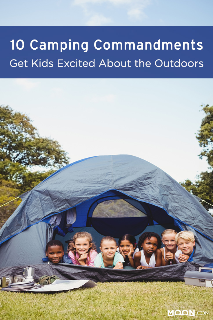 10 Camping Commandments: Make your next camping trip with kids a success with these 10 tips for getting kids excited about the outdoors.