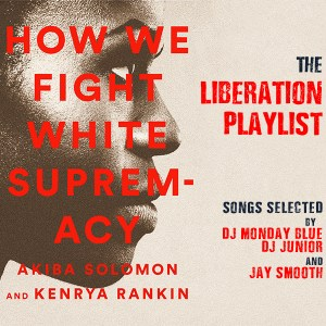 Listen to the How We Fight White Supremacy Liberation Playlist