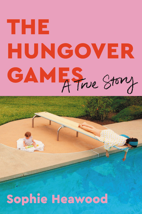 The Hungover Games by Sophie Heawood | Hachette Book Group
