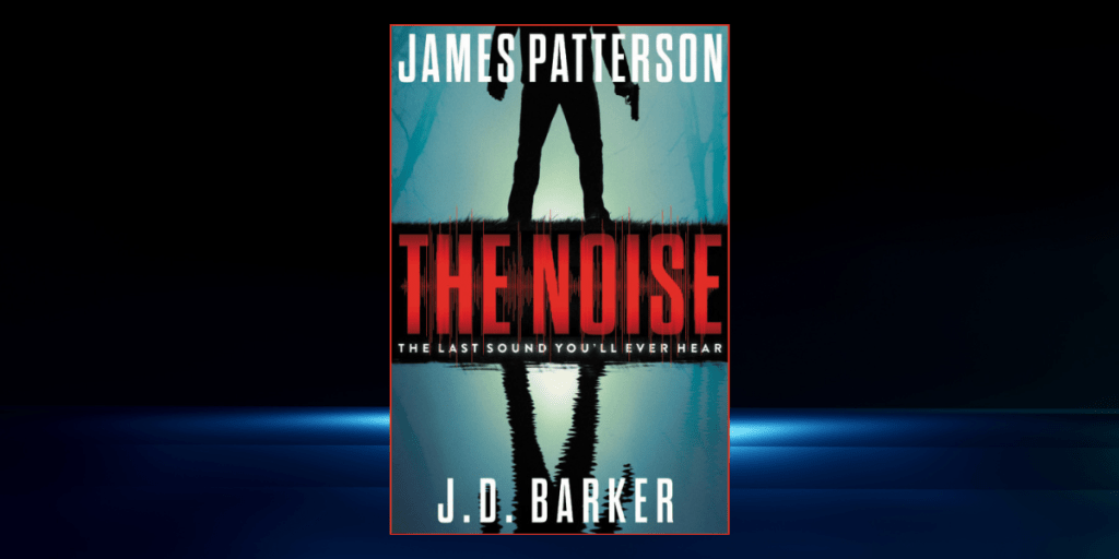 The Noise by James Patterson and JD Barker