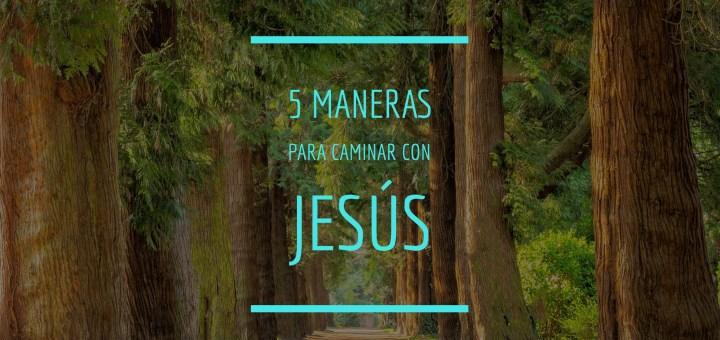 5 manera para caminar con Jesús