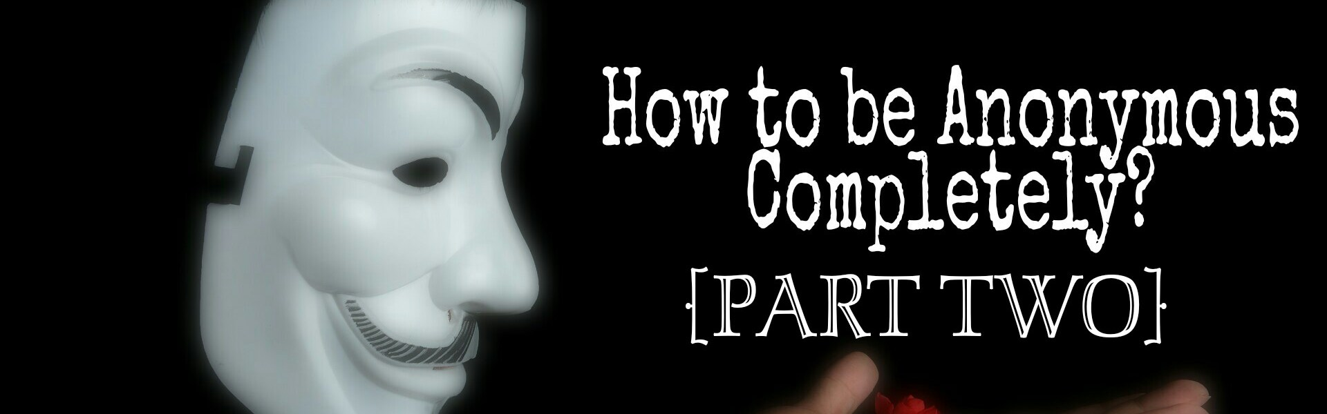 How To Stay Anonymous While Hacking (Part 2)
