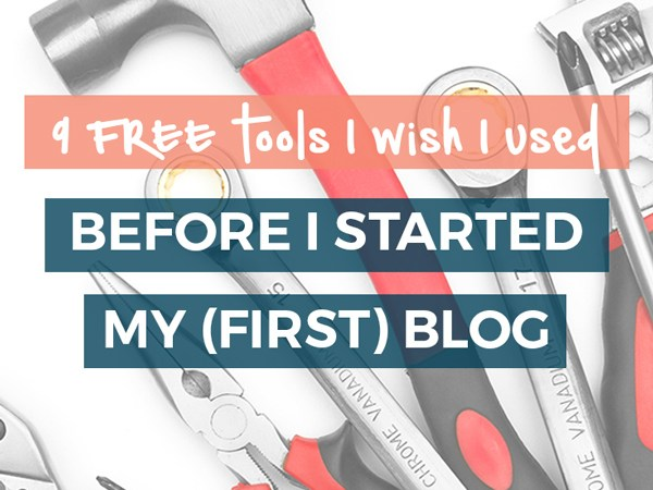 9 free blogging tools I wish I used when I started my (first) blog