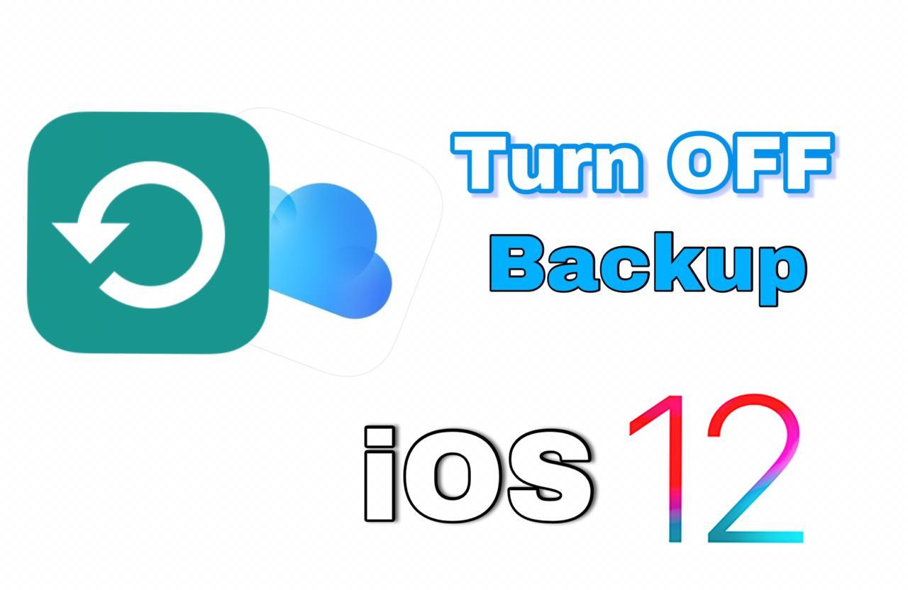 how to turn off icloud backup ios 12