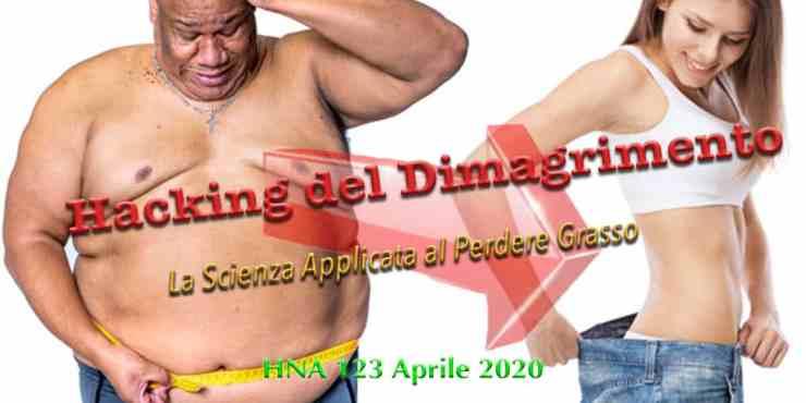 HNA123Apr2020 Hacking del Dimegrimento, perdere Grasso, Diete, BioHacking, trucchi, trucchetti, puttanate, scienza e pseudoscienza