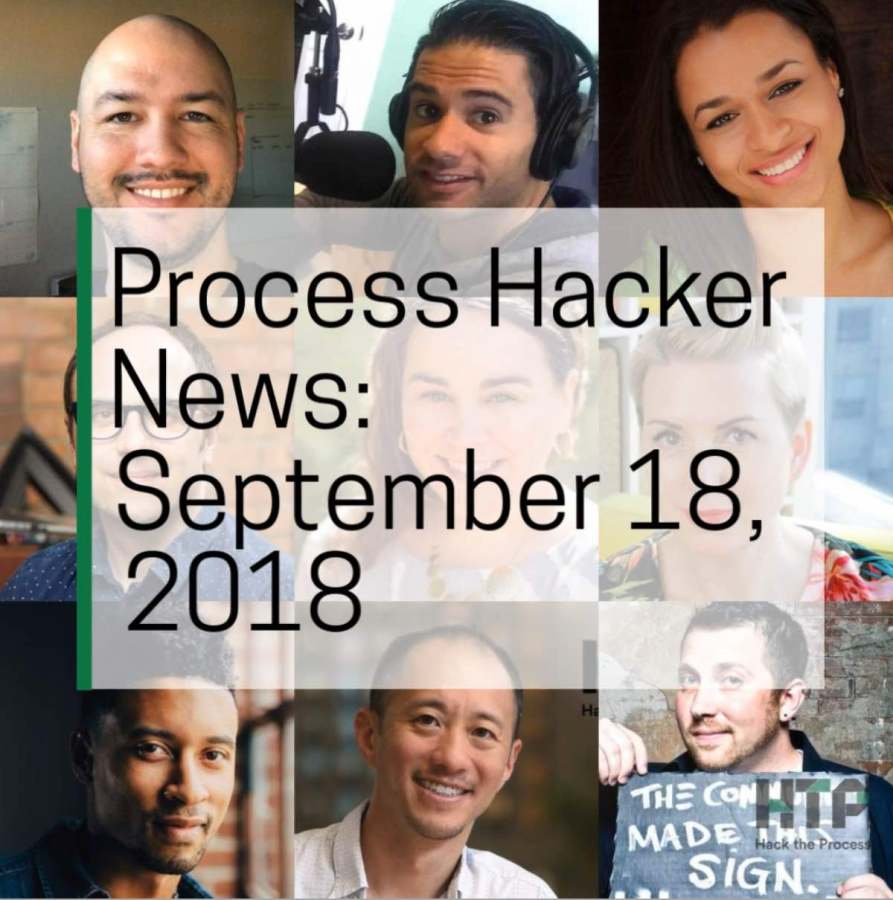 2018-09-18 Process Hacker News – Friendlier Brands, Unfaithful Lovers, Daring Leaders, and More