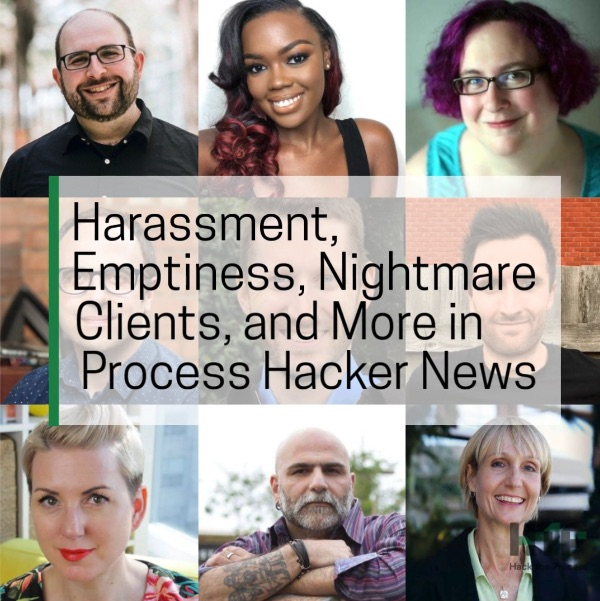 Harassment, Emptiness, Nightmare Clients, and More in Process Hacker News