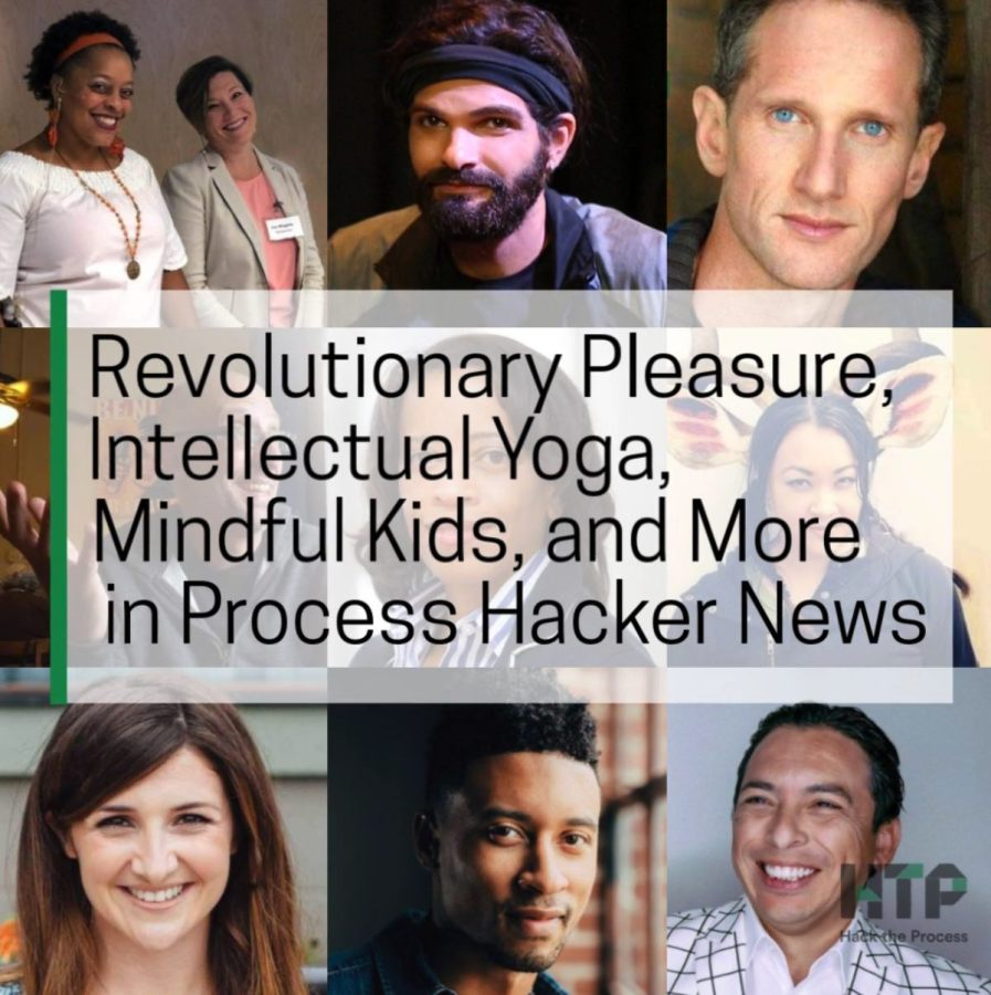 Revolutionary Pleasure, Intellectual Yoga, Mindful Kids, and More in Process Hacker News