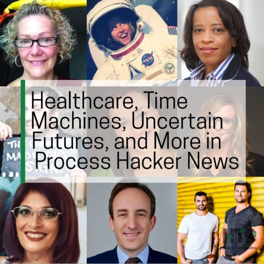 Healthcare, Time Machines, Uncertain Futures, and More in Process Hacker News