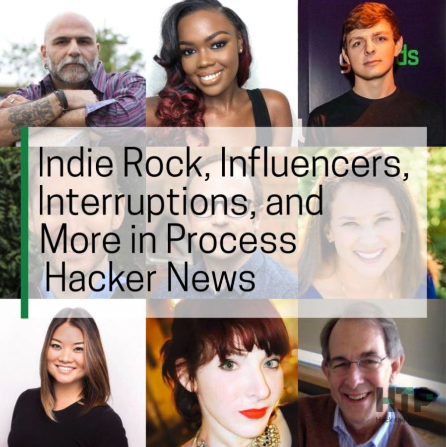 Indie Rock, Influencers, Interruptions, and More in Process Hacker News