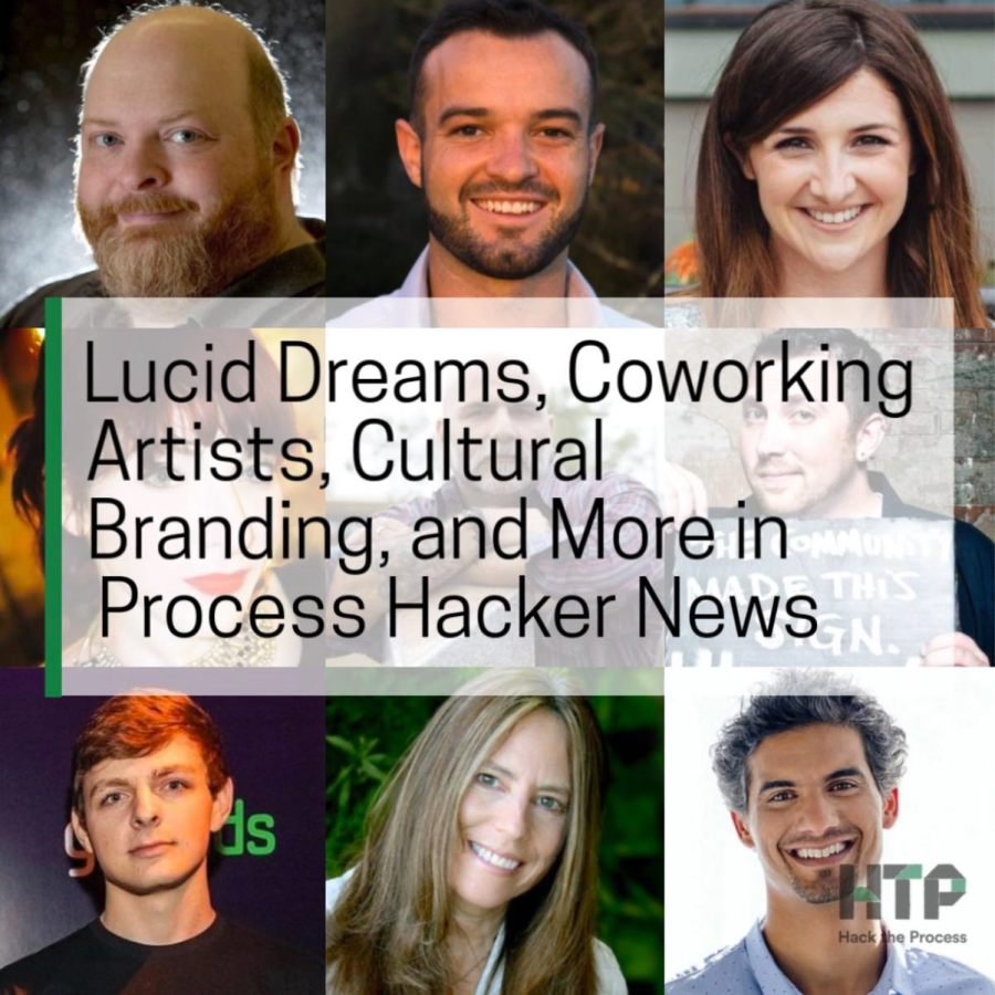 Lucid Dreams, Coworking Artists, Cultural Branding, and More in Process Hacker News