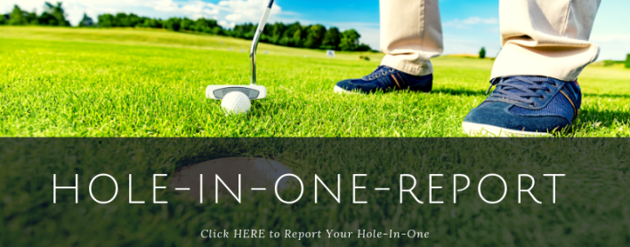 Click HERE to Report Your Hole-in-One