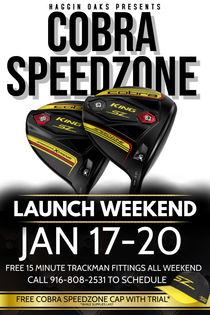 Haggin Oaks Cobra Speedzone Launch Weekend at Haggin Oaks January 17-20. Call 916-808-2531 to schedule a free 15-minute free TrackMan Fitting.