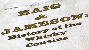 Haig and Jameson The Whisky Cousins