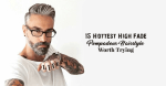 15 Hottest High Fade Pompadour Hairstyle Worth Trying