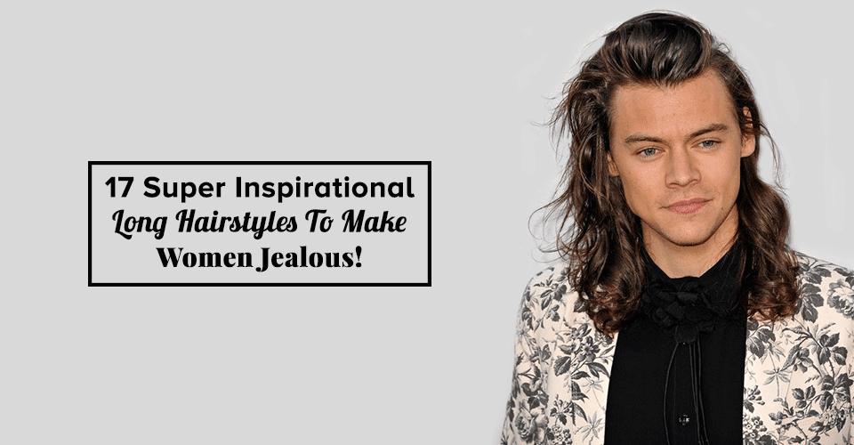 17 Super Inspirational Long Hairstyles Men Can Try To Make Women Jealous!
