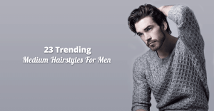23 Trending Medium Hairstyles For Men