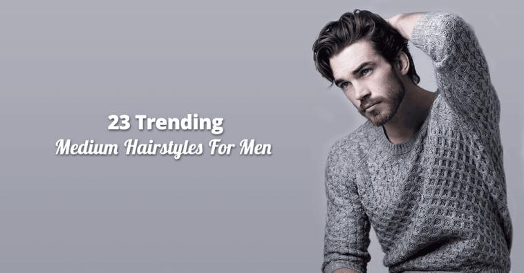 23 Trending Medium Hairstyles For Men