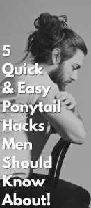 5-Quick-&-Easy-Ponytail-Hacks-Men-Should-Know-About!.