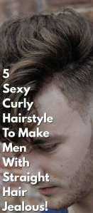 5-Sexy-Curly-Hairstyle-To-Make-Men-With-Straight-Hair-Jealous!