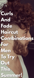 Curls-And-Fade-Haircut-Combinations-For-Men-To-Try-Out-This-Summer!