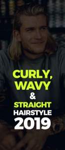 Curly, Wavy And Straight Hairstyle For Men 2019!
