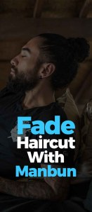 Fade Combo Fade Haircut With Manbun!