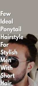 Few-Ideal-Ponytail-Hairstyle-For-Stylish-Men-With-Short-Hair