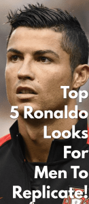 Top-5-Ronaldo-Looks-For-Men-To-Replicate!..