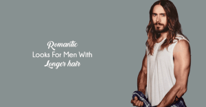 best romantic looks for longer hair