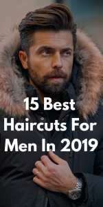 15 Best Haircuts For Men In 2019