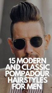 15 Modern and Classic Pompadour Hairstyles for Men
