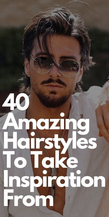 40 Amazing Hairstyles For Men to take Inspiration From