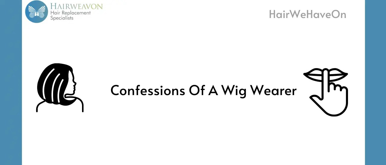 Confessions Of A Wig Wearer | Part 1