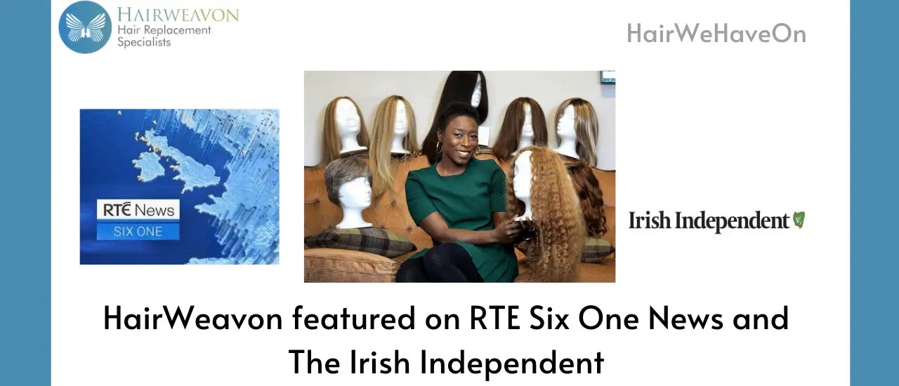 HairWeavon Featured On RTE Six One News And The Irish Independent