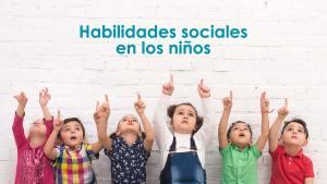 Lee más sobre el artículo Habilidades sociales en los niños, cómo mejorarlas