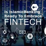 Is Islamic Banking Ready To Embrace Fintech?