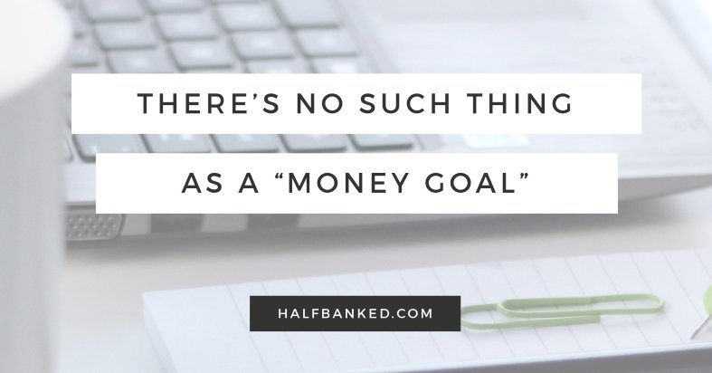 Money goals don't exist - which is the real reason you never seem to hit them.