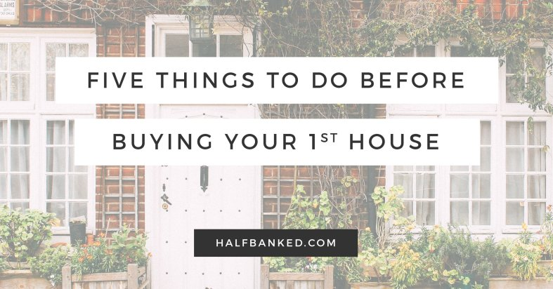 Five things to do before buying a house, especially if you're a first-time buyer.