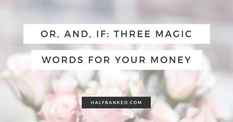 Or, and, if: Three magic words for your budget