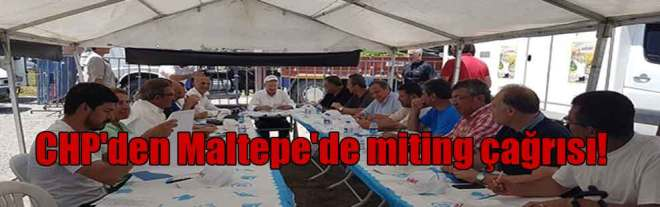 CHP'den Maltepe'de miting çağrısı!