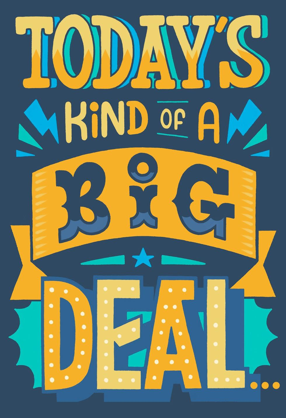 Todays Kind Of A Big Deal Birthday Card Greeting Cards