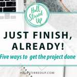 Just Finish, Already! Five Ways to Get Your Project Done