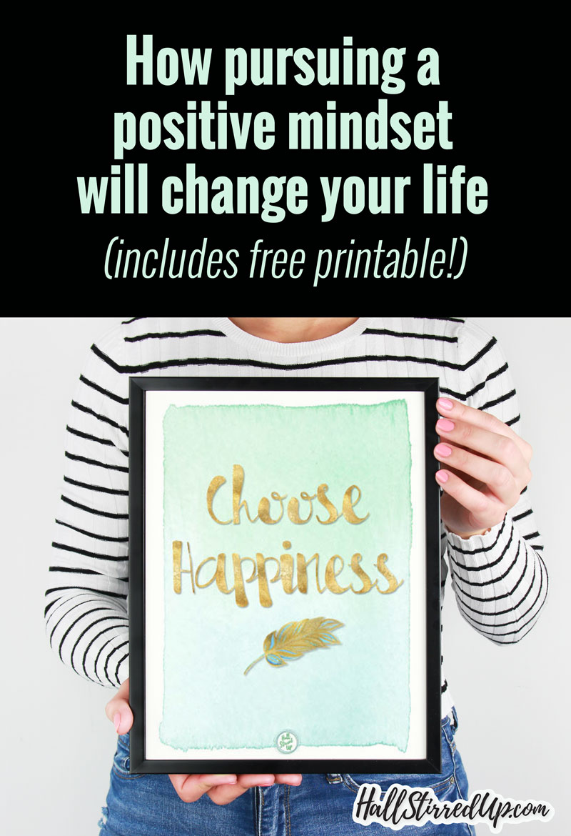 Pursuing a Positive Mindset Will Change Your Life - includes free printable!