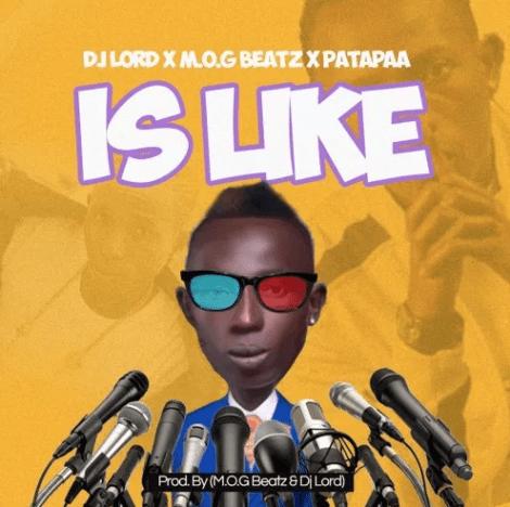 DJ Lord Ft. M.O.G Beatz & Patapaa – Is Like