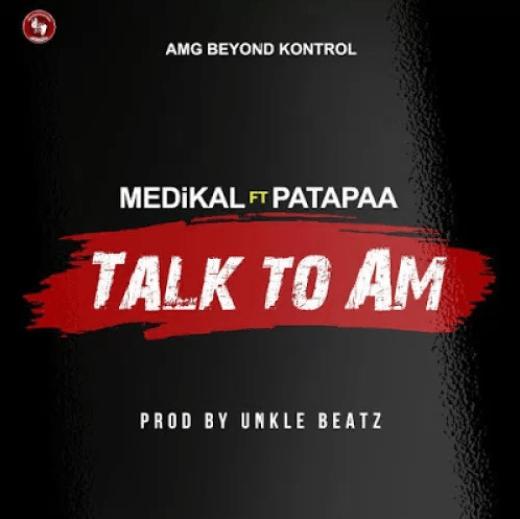 Medikal Feat. Patapaa – Talk To Am [Prod. By Unklebeatz]