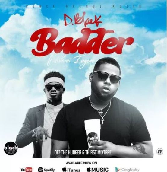 D-Black ft Kuame Eugene – Badder