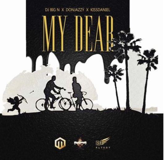 DJ Big N Ft. Don Jazzy & Kiss Daniel – My Dear