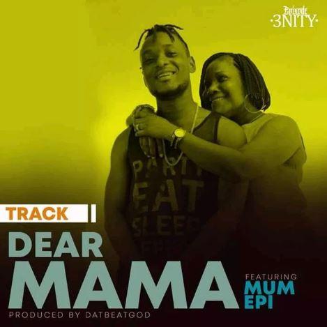 Epixode – Dear Mama Ft. Mum Epi